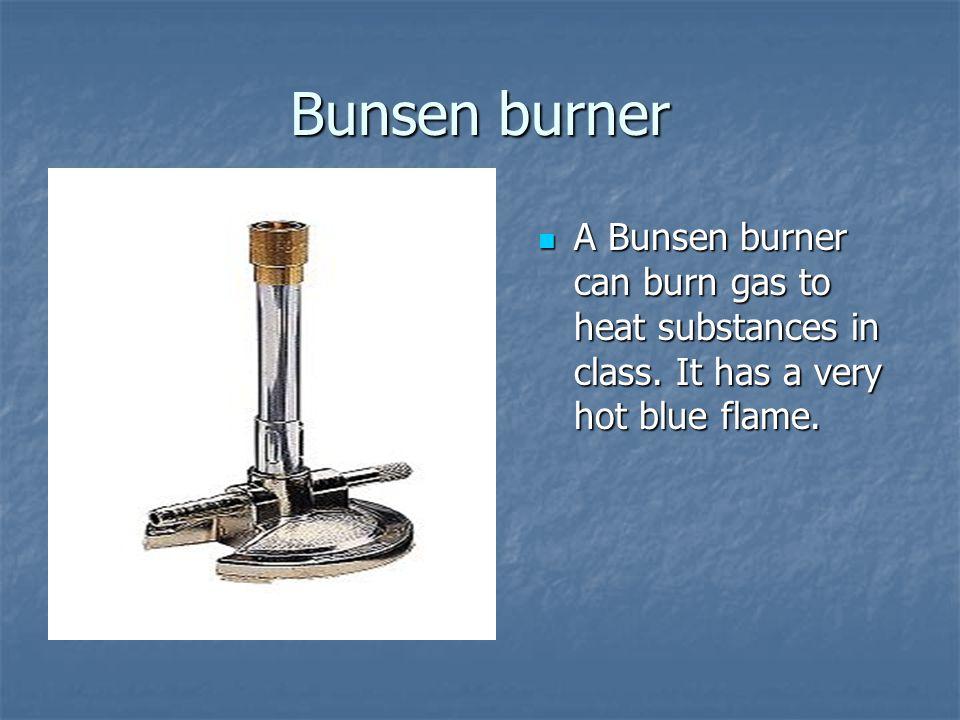 Bunsen burner A Bunsen burner can burn gas to heat substances in class.