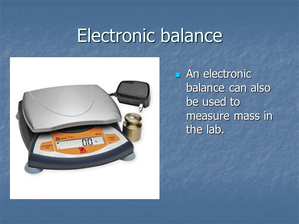 Electronic balance An electronic balance can also be used to measure mass in the lab.