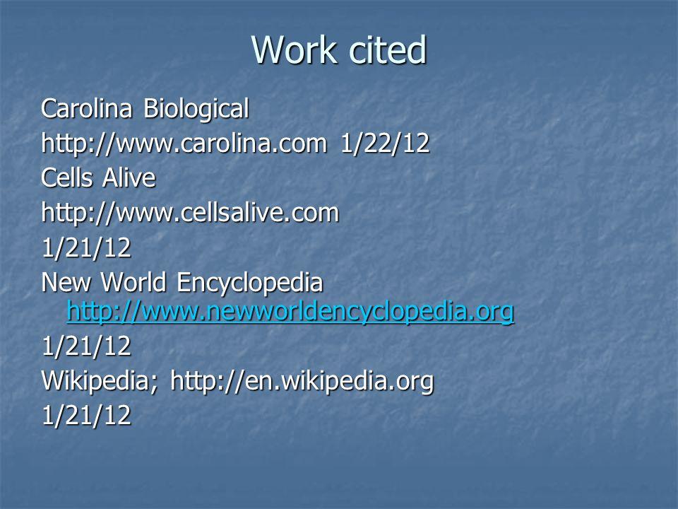 Work cited Carolina Biological http://www.carolina.com 1/22/12