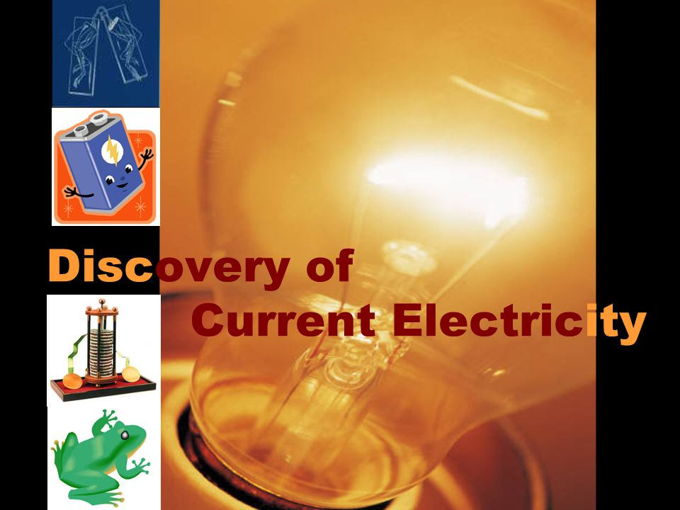 Discovery of Current Electricity