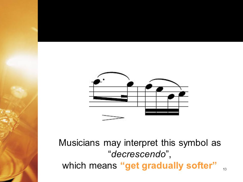 Musicians may interpret this symbol as decrescendo ,