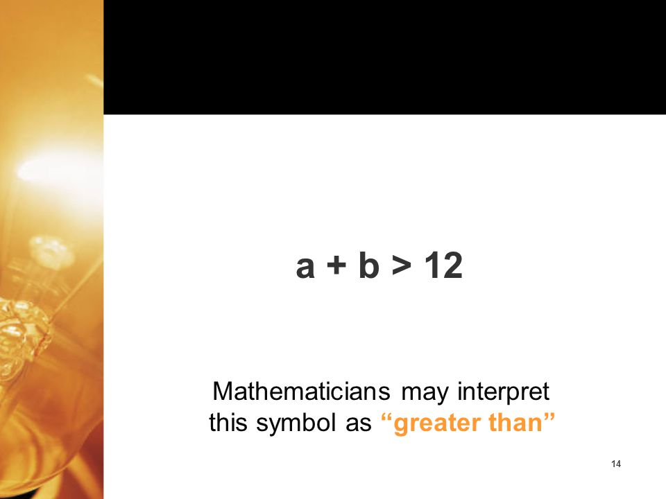 a + b > 12 Mathematicians may interpret