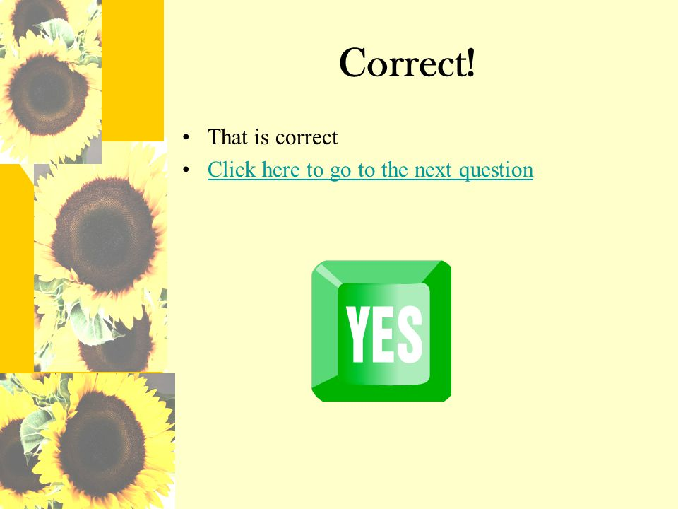 Correct! That is correct Click here to go to the next question