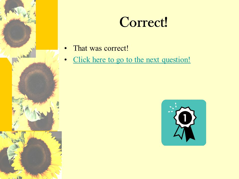 Correct! That was correct! Click here to go to the next question!