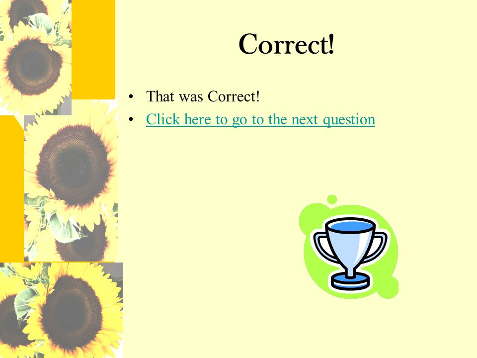 Correct! That was Correct! Click here to go to the next question