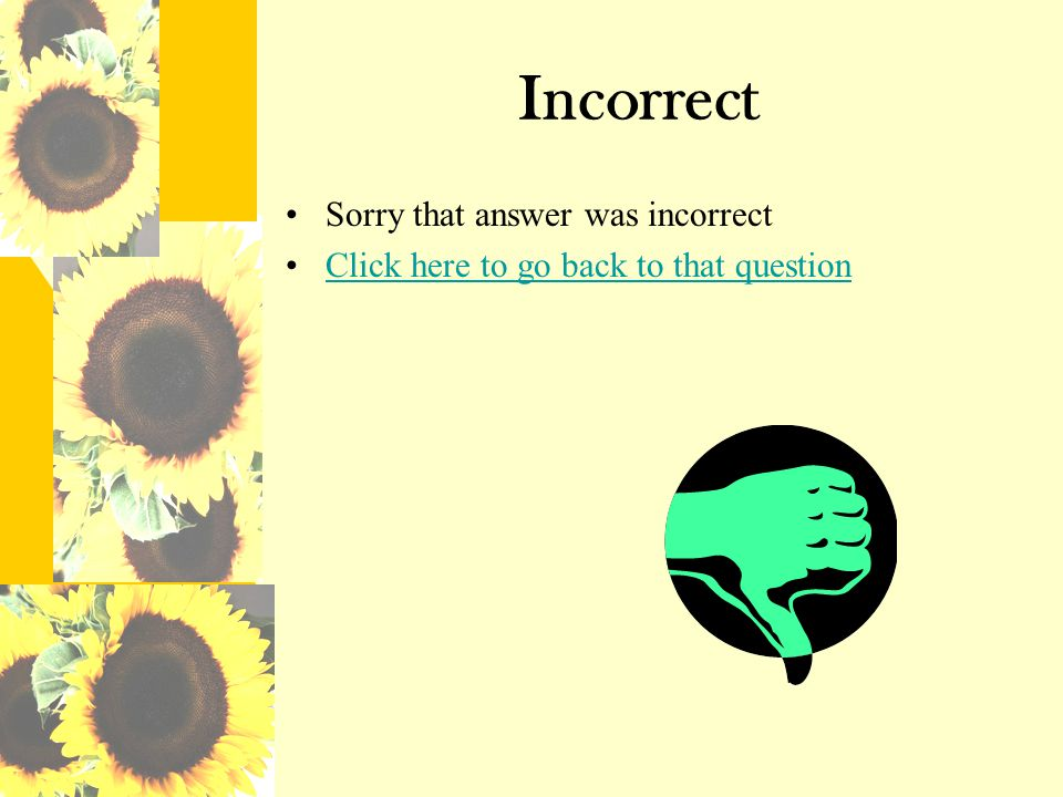 Incorrect Sorry that answer was incorrect