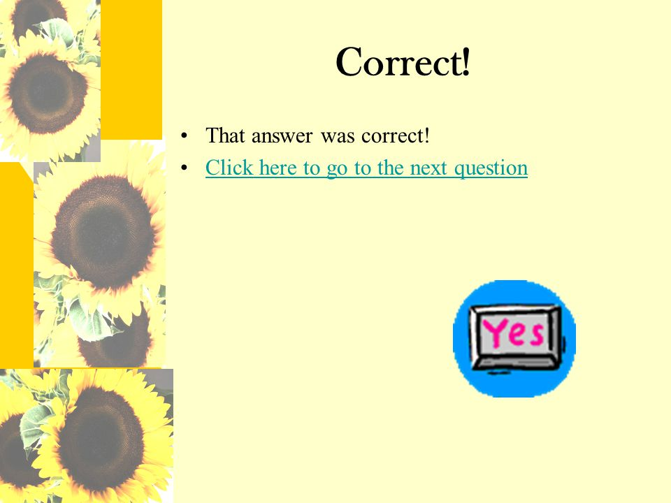 Correct! That answer was correct!
