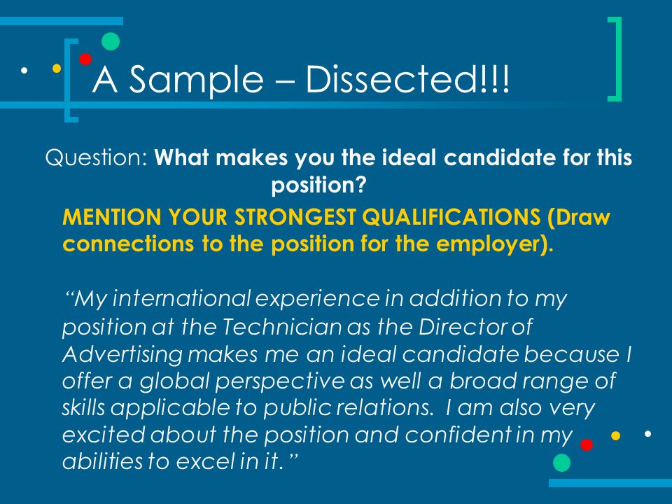 Question: What makes you the ideal candidate for this position