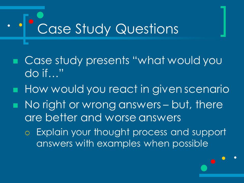Case Study Questions Case study presents what would you do if…
