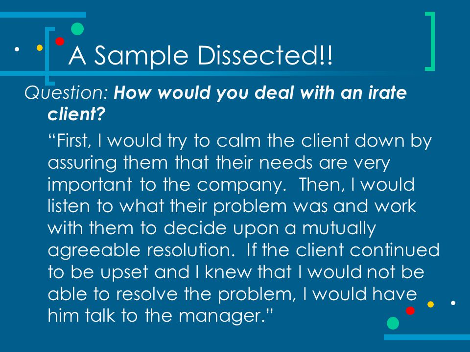 A Sample Dissected!! Question: How would you deal with an irate client