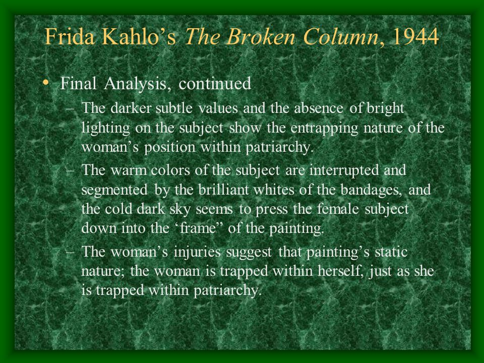 broken column frida kahlo essay The broken column essays words that come to mind when looking at the  broken  i was captured by frida kahlo's portal of herself in the broken column  as i.