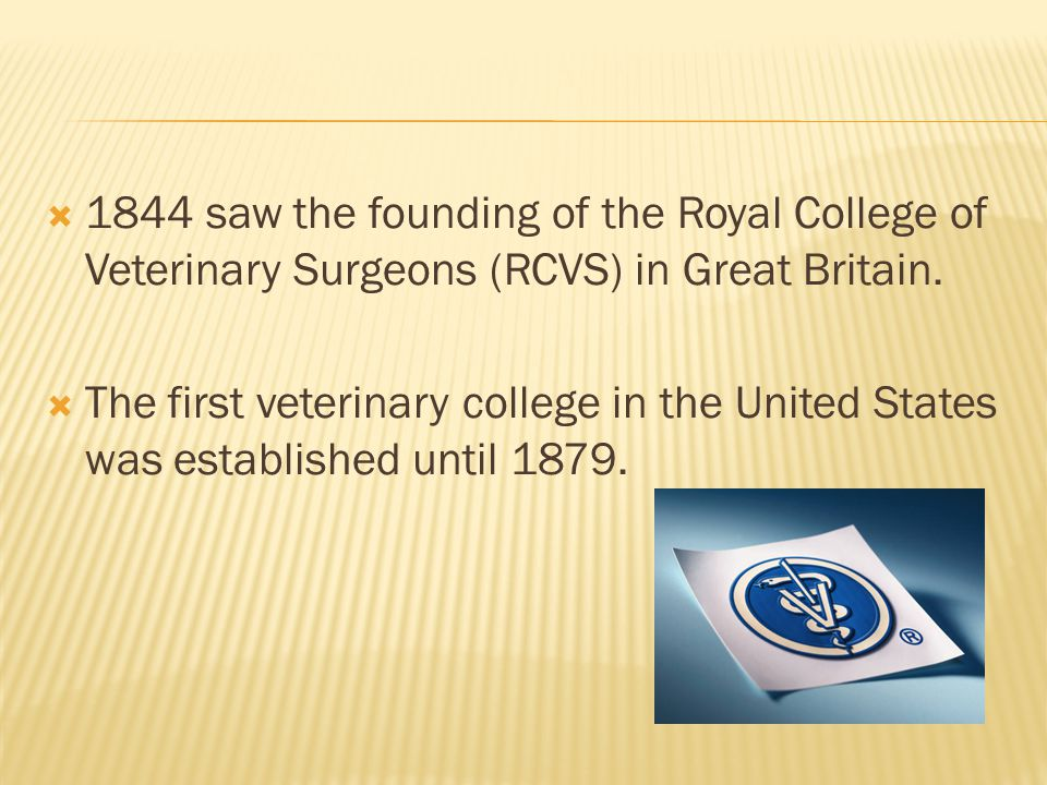 1844 saw the founding of the Royal College of Veterinary Surgeons (RCVS) in Great Britain.