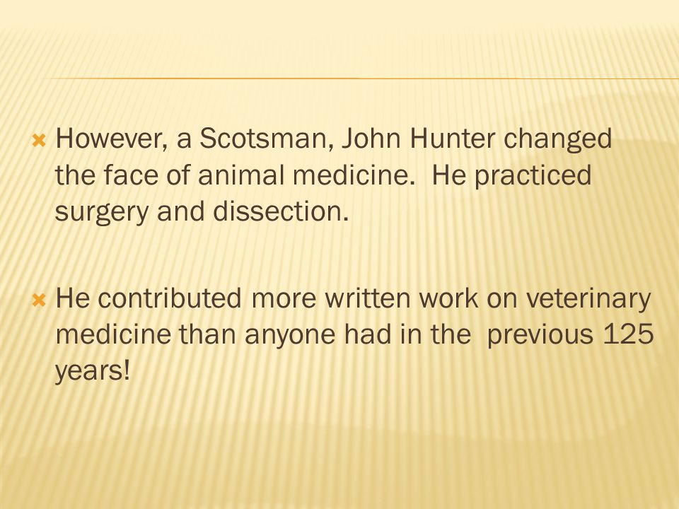 However, a Scotsman, John Hunter changed the face of animal medicine