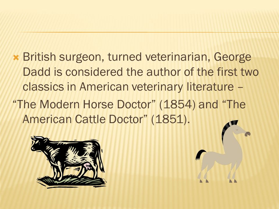 British surgeon, turned veterinarian, George Dadd is considered the author of the first two classics in American veterinary literature –