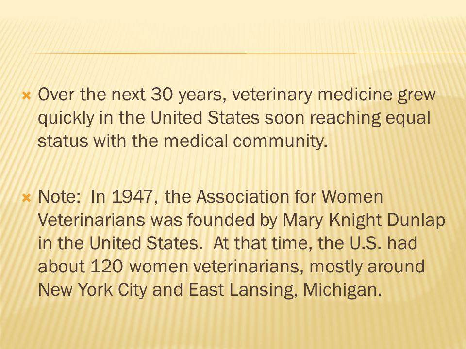 Over the next 30 years, veterinary medicine grew quickly in the United States soon reaching equal status with the medical community.