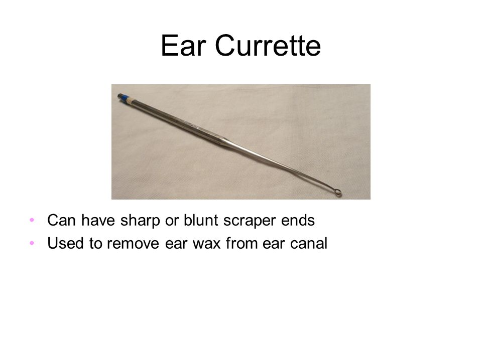 Ear Currette Can have sharp or blunt scraper ends