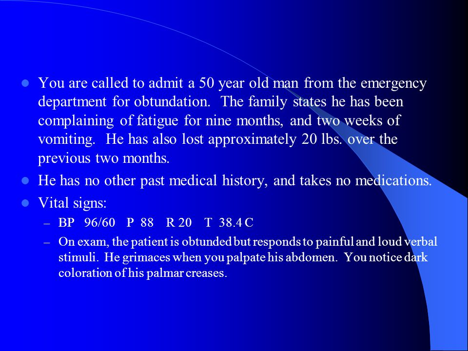 He has no other past medical history, and takes no medications.