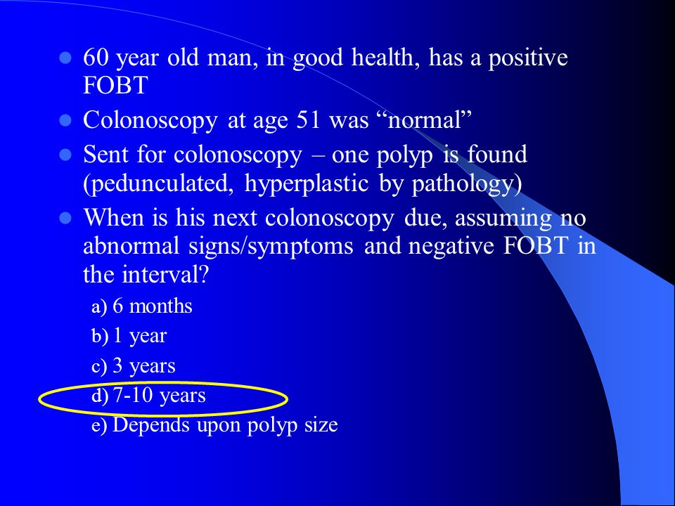 60 year old man, in good health, has a positive FOBT