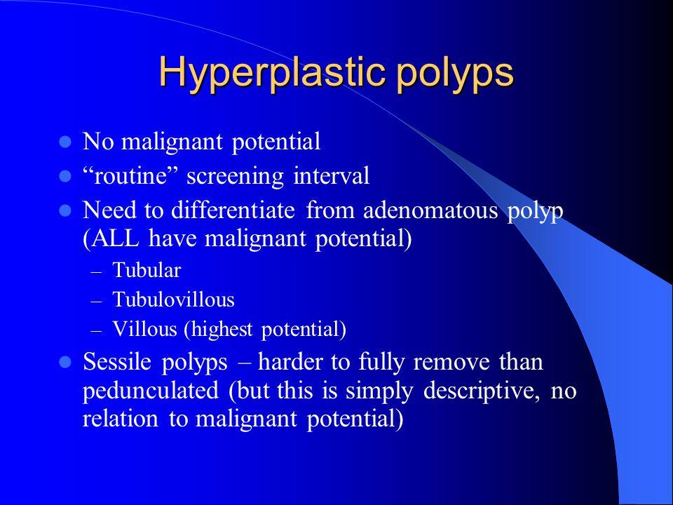 Hyperplastic polyps No malignant potential