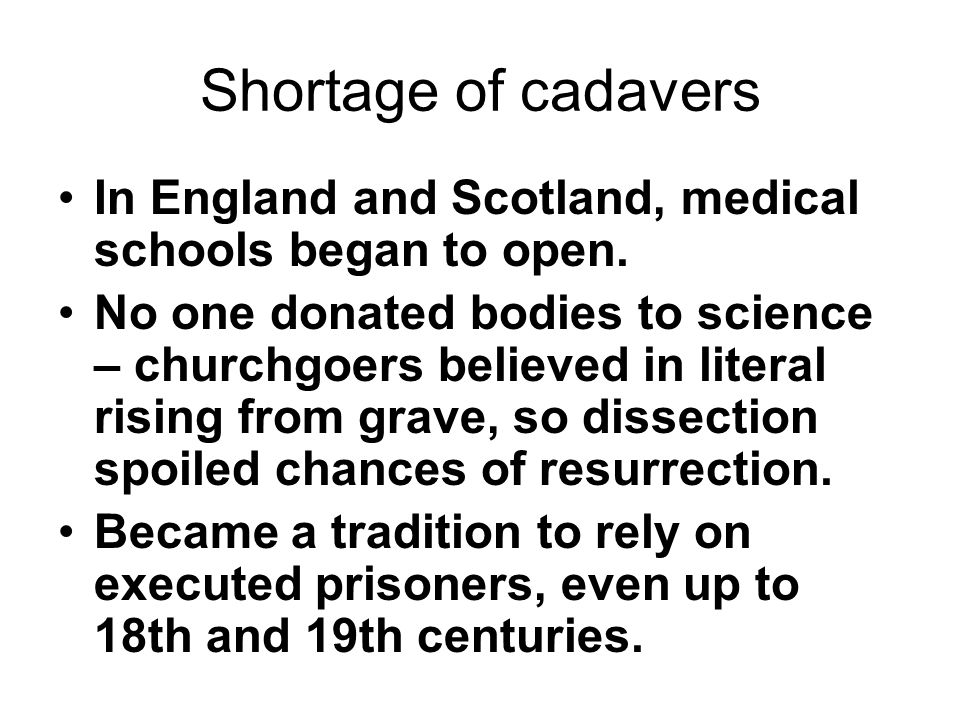 Shortage of cadavers In England and Scotland, medical schools began to open.