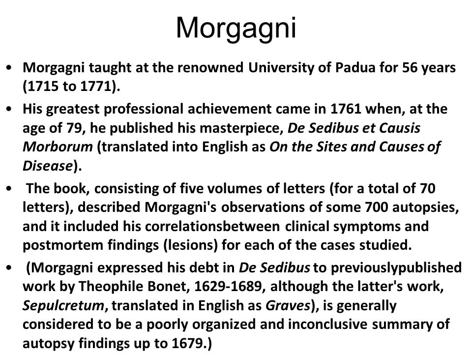 Morgagni Morgagni taught at the renowned University of Padua for 56 years (1715 to 1771).