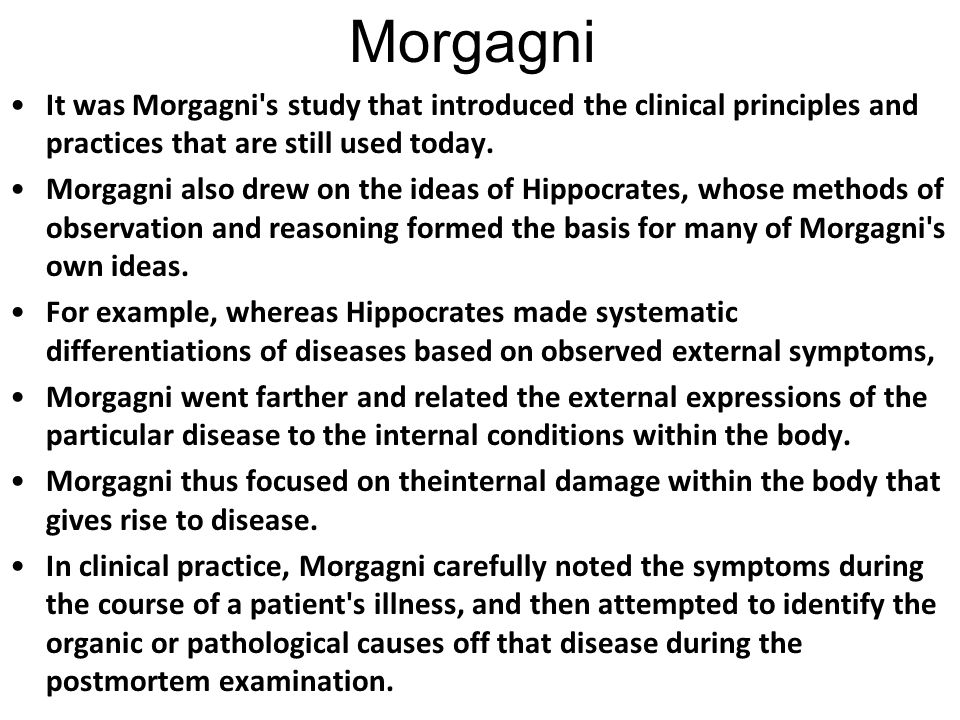 Morgagni It was Morgagni s study that introduced the clinical principles and practices that are still used today.