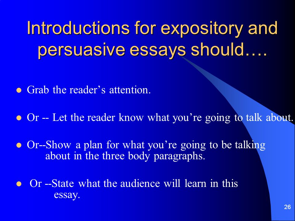 Introductions for expository and persuasive essays should….
