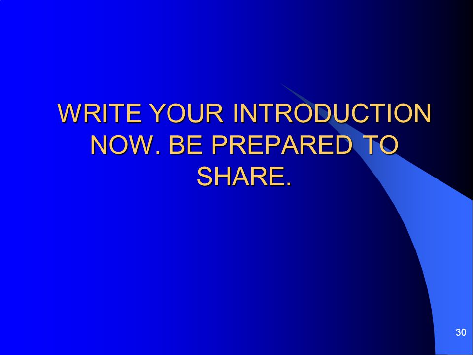 WRITE YOUR INTRODUCTION NOW. BE PREPARED TO SHARE.
