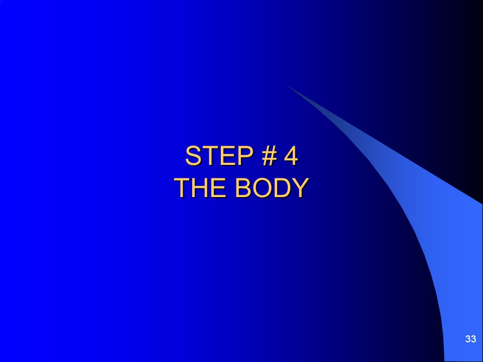 STEP # 4 THE BODY