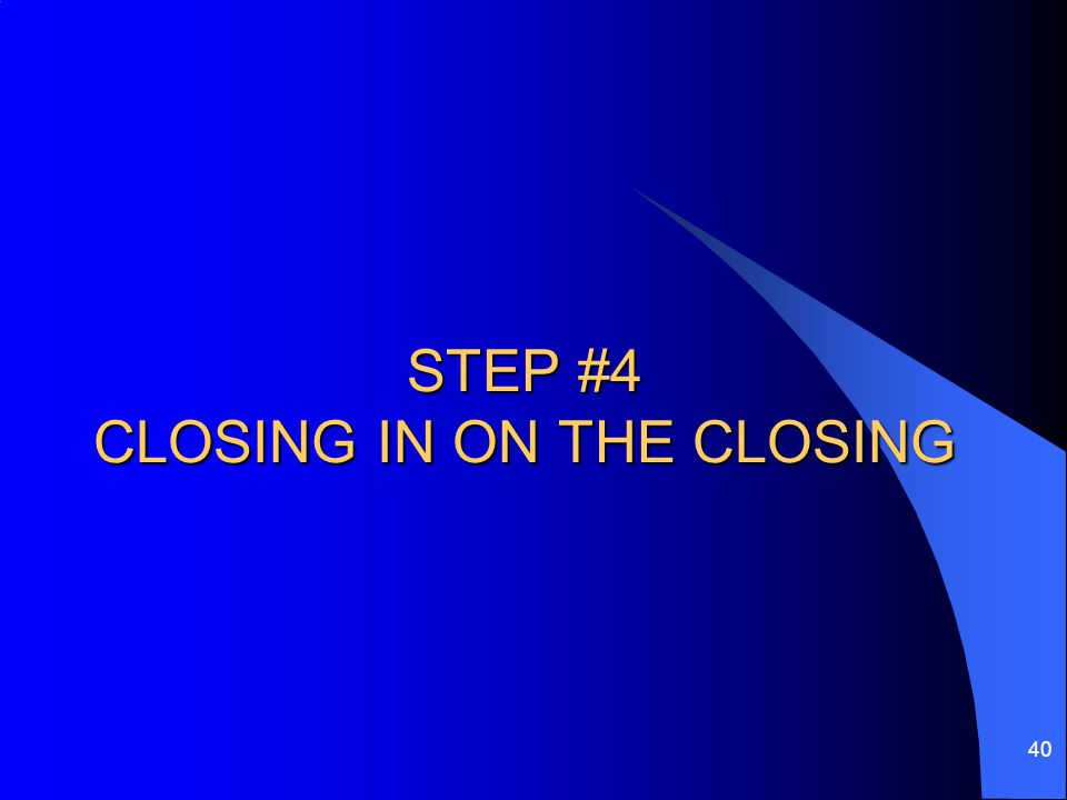 STEP #4 CLOSING IN ON THE CLOSING