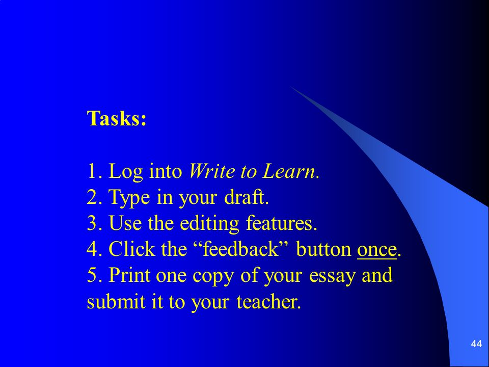 Tasks: 1. Log into Write to Learn. 2. Type in your draft. 3. Use the editing features. 4. Click the feedback button once.