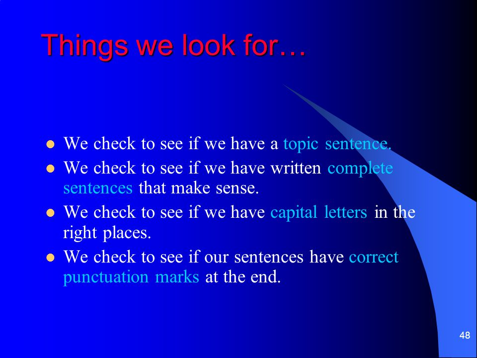 Things we look for… We check to see if we have a topic sentence.