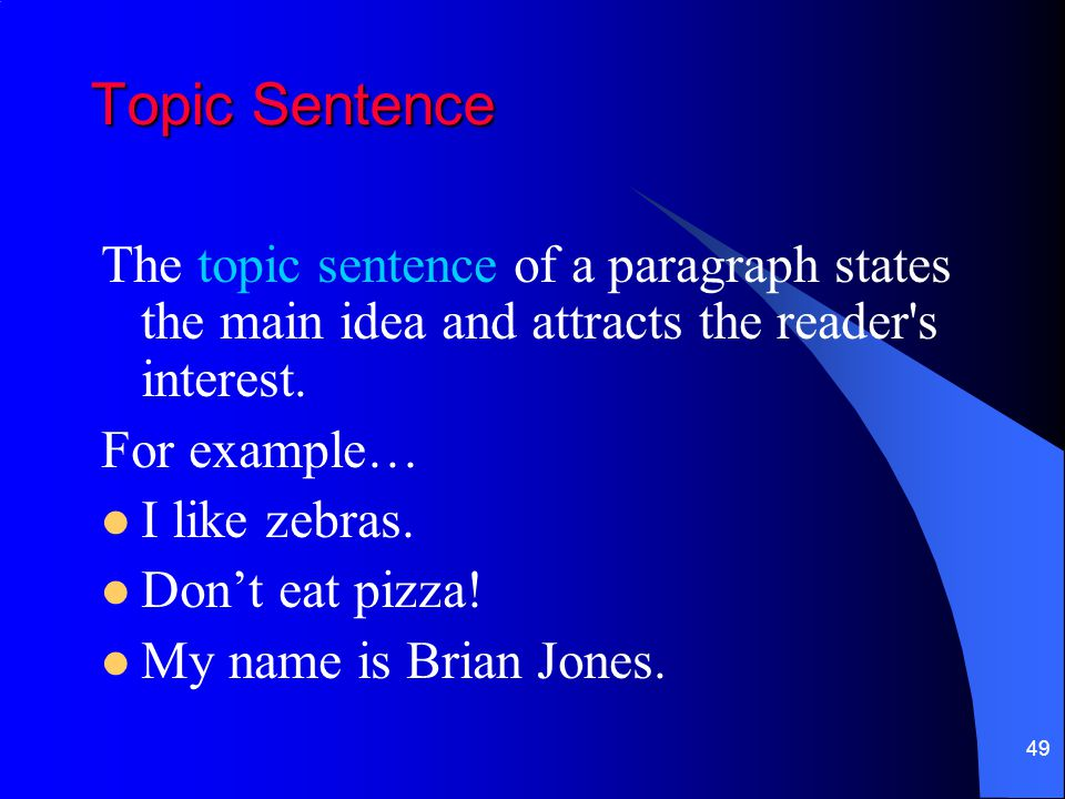Topic Sentence The topic sentence of a paragraph states the main idea and attracts the reader s interest.