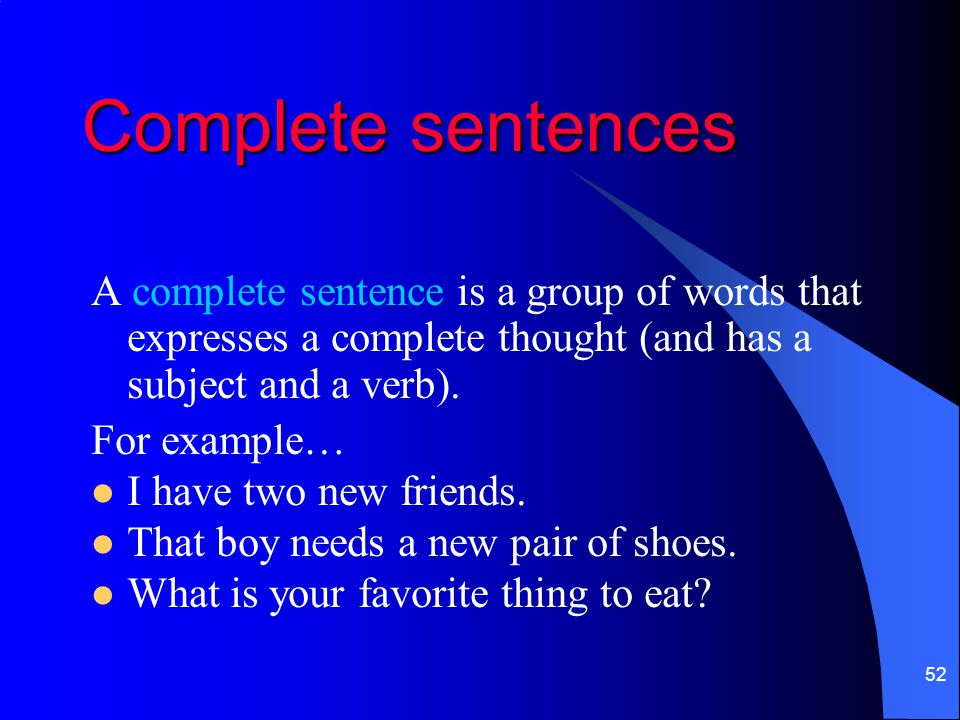 Complete sentences A complete sentence is a group of words that expresses a complete thought (and has a subject and a verb).