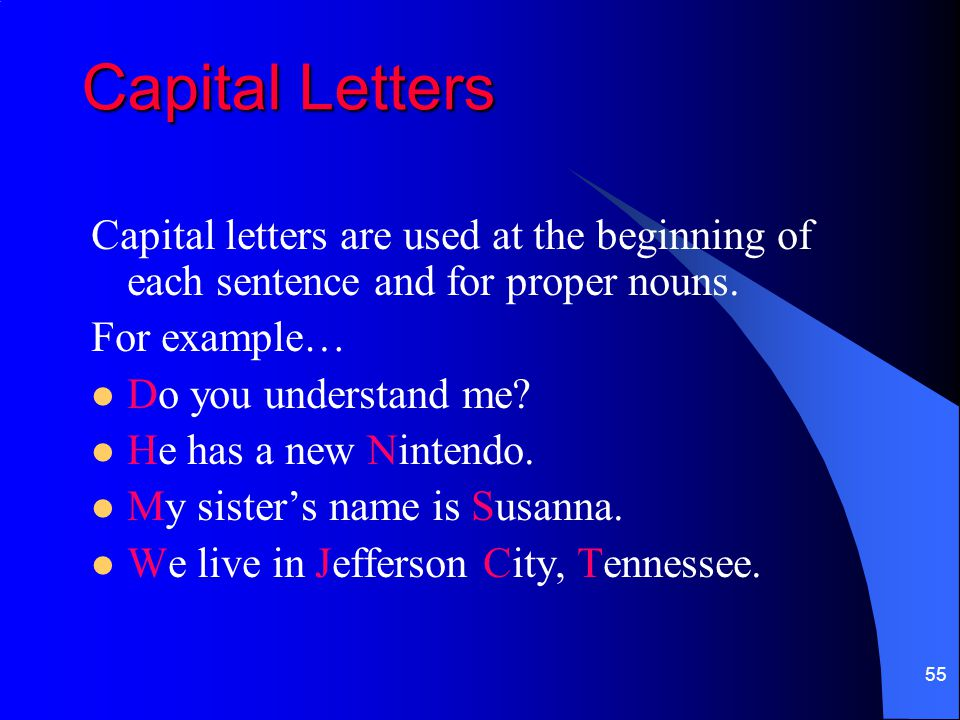 Capital Letters Capital letters are used at the beginning of each sentence and for proper nouns. For example…