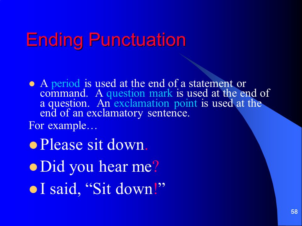 Ending Punctuation Please sit down. Did you hear me