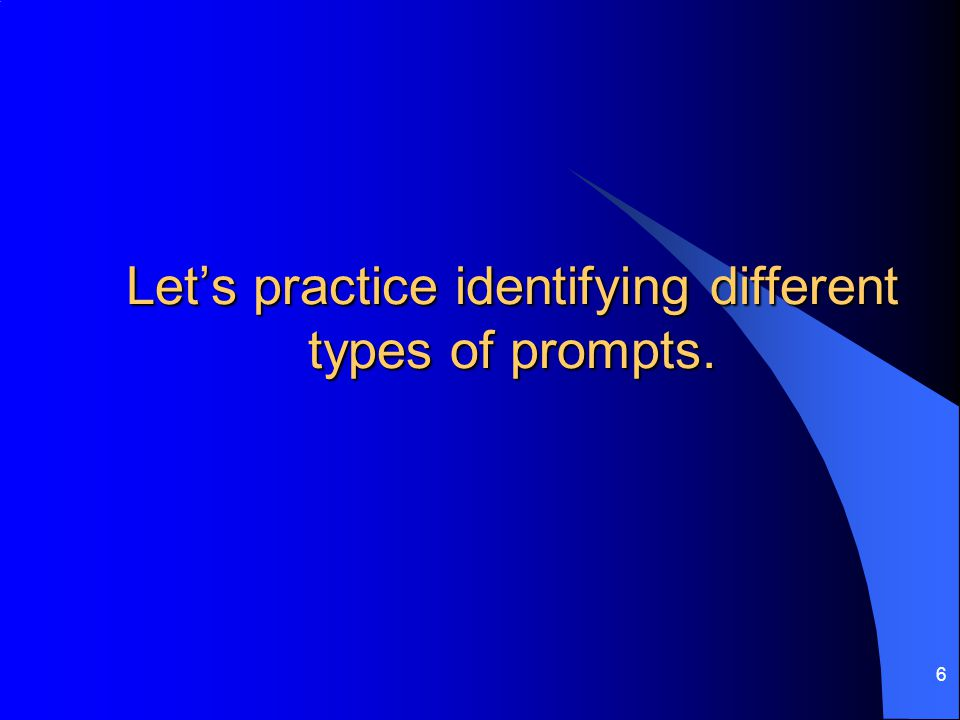 Let's practice identifying different types of prompts.