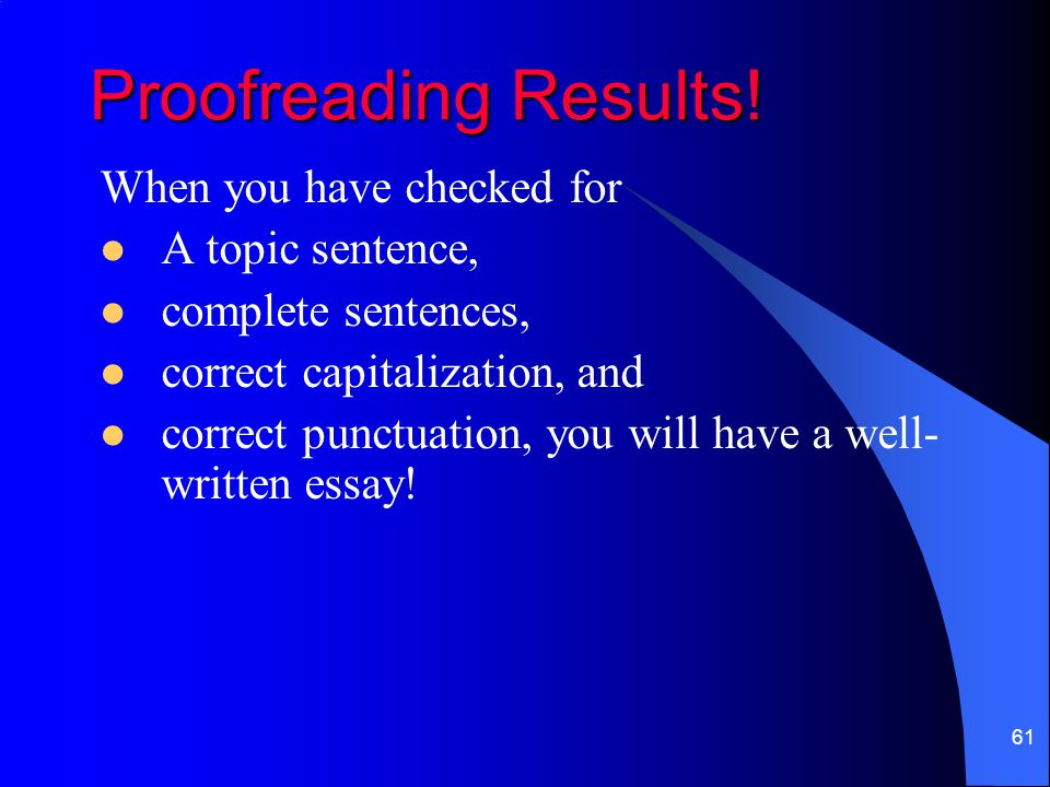 Proofreading Results! When you have checked for A topic sentence,