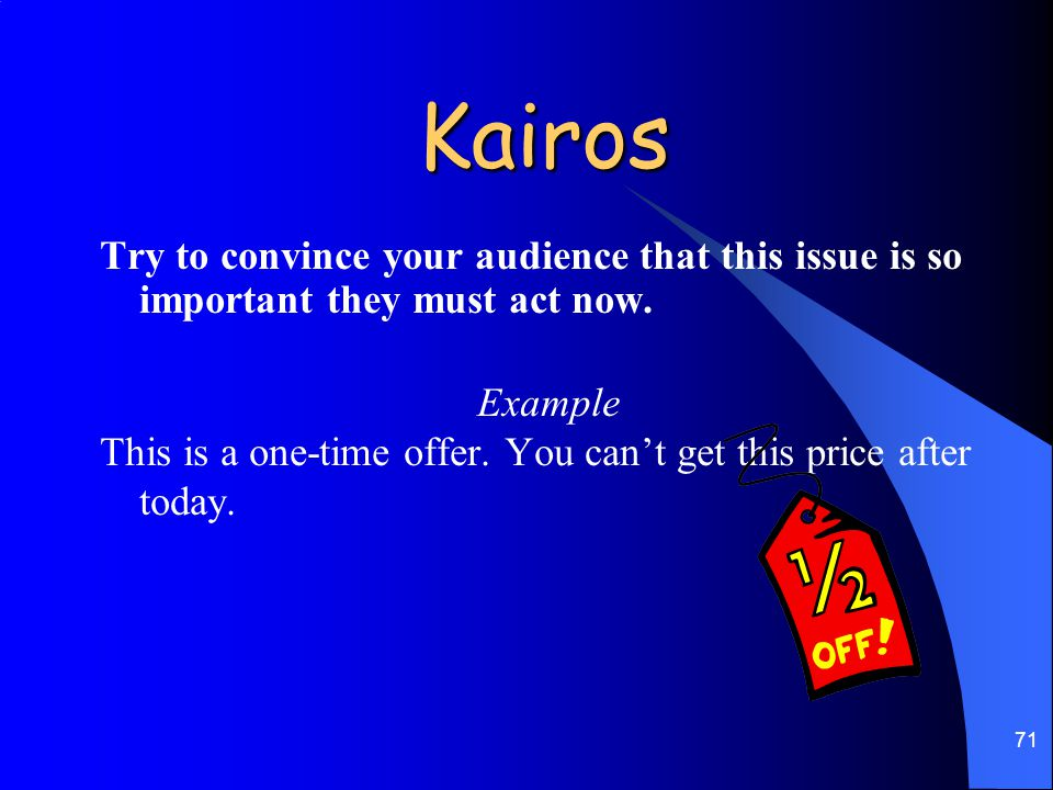 Kairos Try to convince your audience that this issue is so important they must act now. Example.