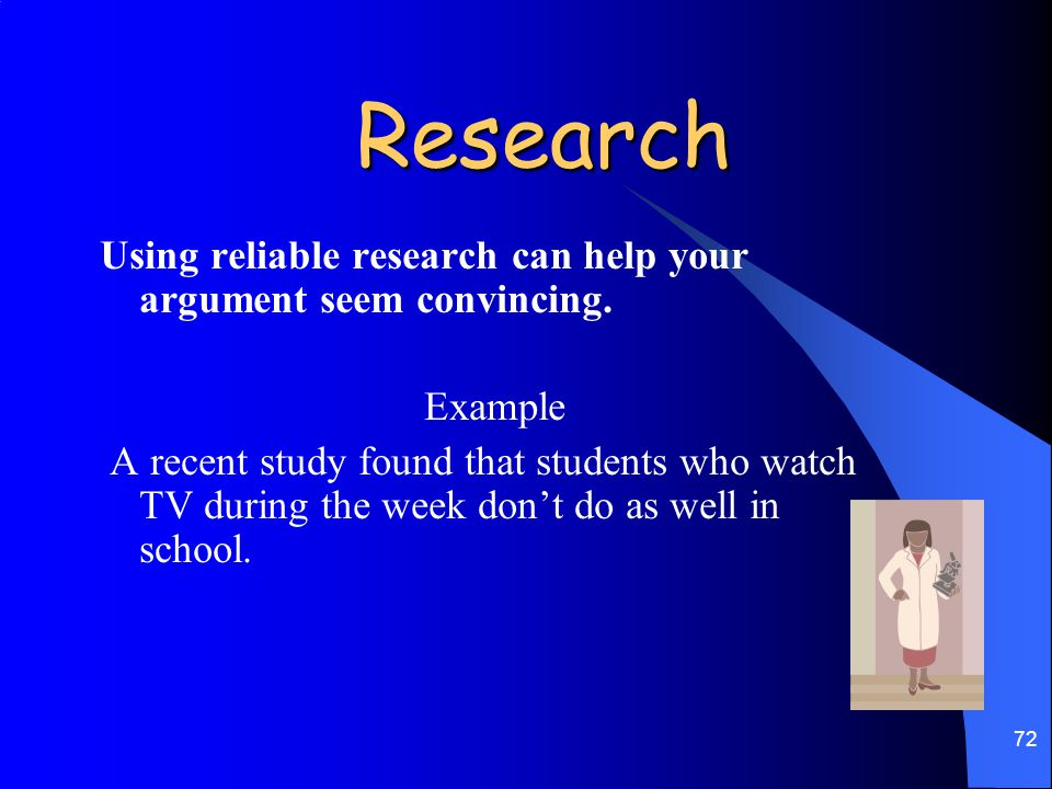 Research Using reliable research can help your argument seem convincing. Example.