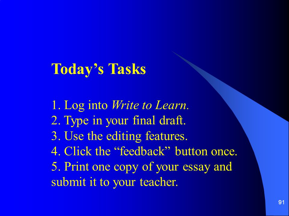 Today's Tasks 1. Log into Write to Learn. 2. Type in your final draft.