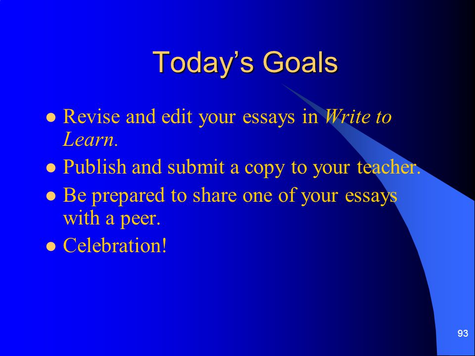 Today's Goals Revise and edit your essays in Write to Learn.
