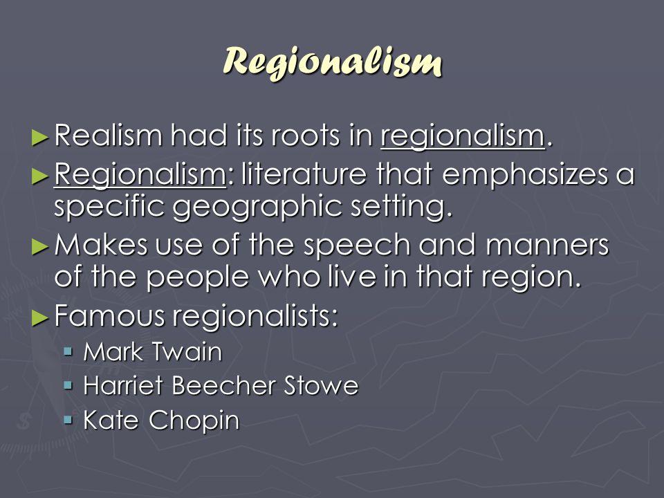 Regionalism Realism had its roots in regionalism.