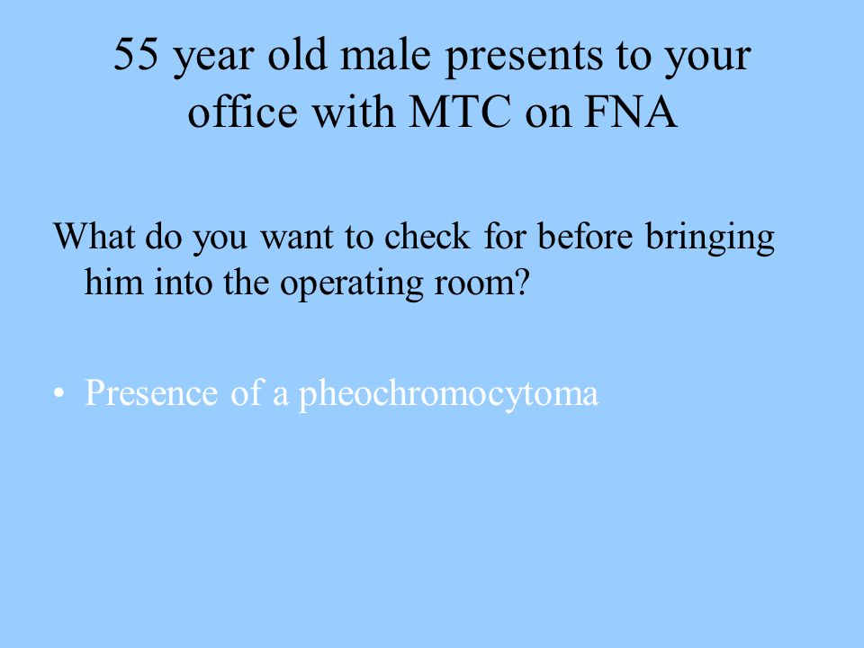 55 year old male presents to your office with MTC on FNA
