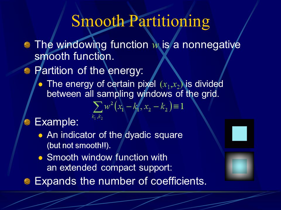 Smooth Partitioning The windowing function w is a nonnegative smooth function. Partition of the energy: