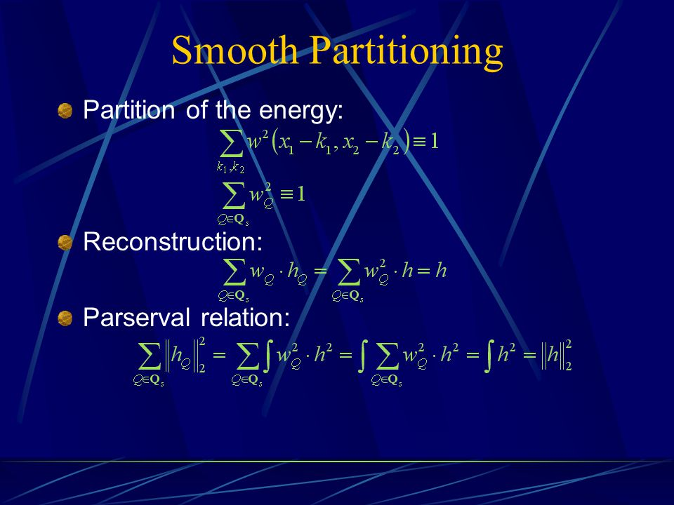 Smooth Partitioning Partition of the energy: Reconstruction: