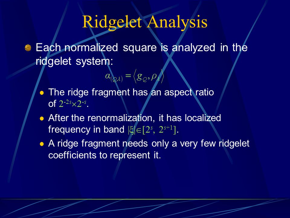 Ridgelet Analysis Each normalized square is analyzed in the ridgelet system: The ridge fragment has an aspect ratio of 2-2s2-s.