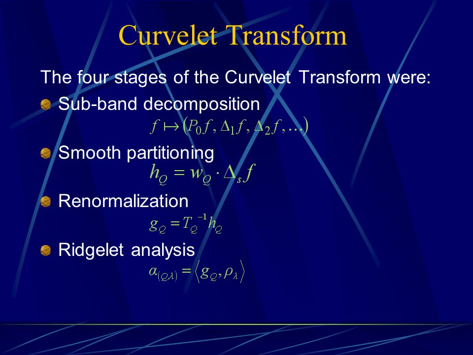 Curvelet Transform The four stages of the Curvelet Transform were: