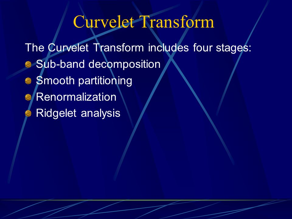 Curvelet Transform The Curvelet Transform includes four stages: