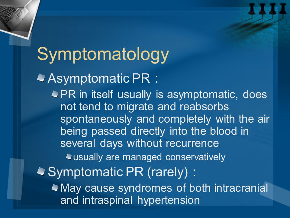 Symptomatology Asymptomatic PR: Symptomatic PR (rarely):